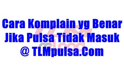 Format Cara Komplain Transaksi Pulsa Tidak Masuk Server TLM Reload Pulsa Termurah yang Benar