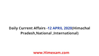 Daily Current Affairs -12 APRIL 2020(Himachal Pradesh,National ,International)