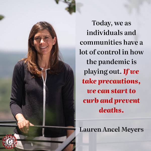 Today, we as individuals and communities have a lot of control in how the pandemic is playing out. If we take precautions, we can start to curb and prevent deaths. — Lauren Ancel Meyers, director of the University of Texas COVID-19 Modeling Consortium