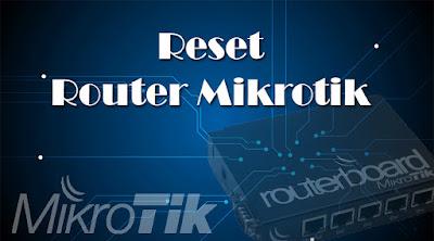 cara reset router mikrotik