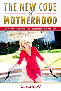 The New Code of Motherhood: Love Motherhood, Live Your Soul's Calling And Raise Kids Who Thrive by Saskia Roell