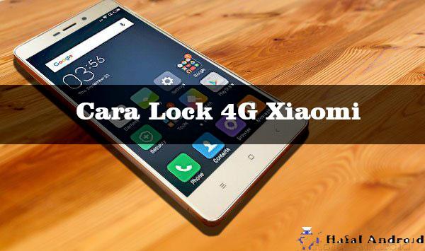 √ [TERAMPUH] 4+ Cara Lock 4G Xiaomi Semua Tipe