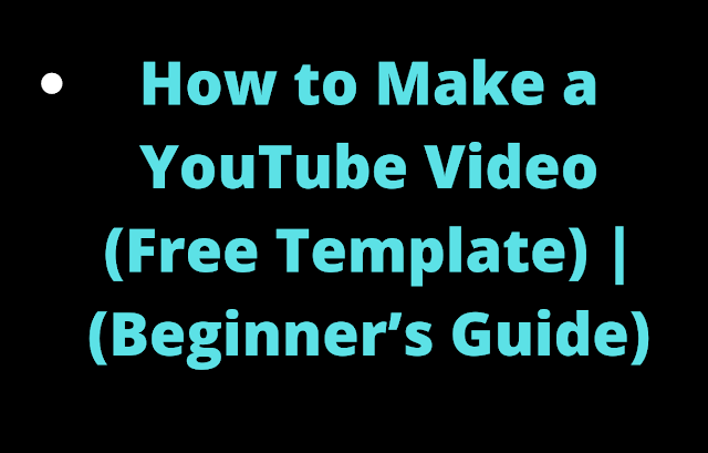 How to Make a YouTube Video (Free Template)   (Beginner's Guide)