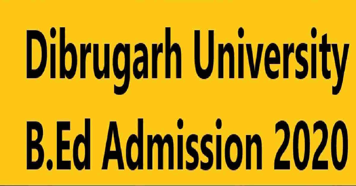 Dibrugarh University B.Ed 2020ৰ নামভৰ্তি – B.Ed.CET Online আৱেদন…