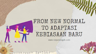 From New Normal to Adaptasi Kebiasaan Baru