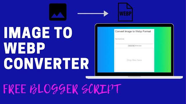 Image to WebP format converter free blogger Script