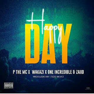 AUDIO | P The Mc Ft Wakazi X One The Incredible & Zaiid - Happy Day | Download New song