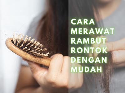 Cara Merawat Rambut Rontok Dengan Mudah