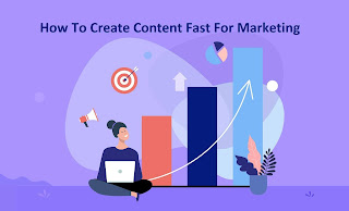 How To Create Content Fast For Marketing