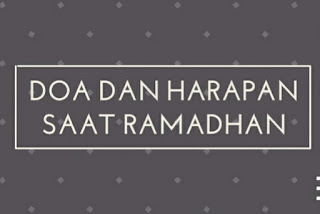 doa dan harapan saat ramadhan, doa terbaik ketika ramadhan, doa menyambut ramadhan, doa di penghujung akhir ramadhan, apa itu puasa ramadhan