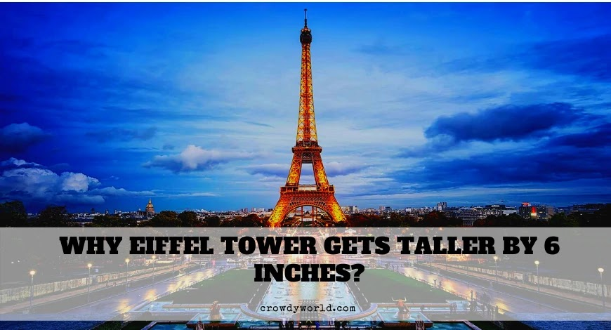 Why Eiffel Tower Gets Taller By 6 Inches?