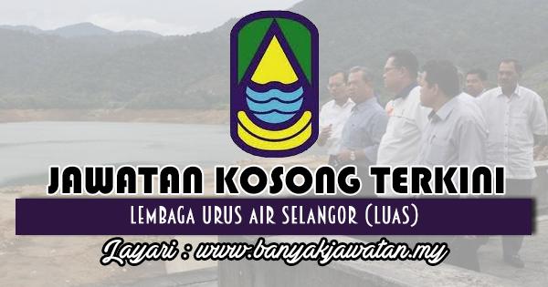 Jawatan Kosong Terkini 2018 di Lembaga Urus Air Selangor (LUAS)
