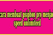 Cara membuat psiphon pro jadi speed UNLIMITEED dalam 5 menit