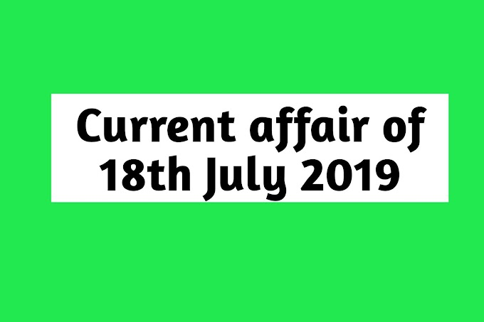 Current Affairs - 2019 - Current Affairs today  18th July 2019,current affairs