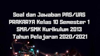 Soal dan Jawaban PAS/UAS PRAKARYA Kelas 10 Semester 1 SMA/SMK/MA Kurikulum 2013 TP 2020/2021