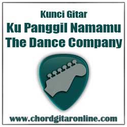 Kunci Gitar The Dance Company Ku Panggil Namamu Chord