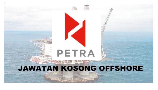 JAWATAN KOSONG OFFSHORE - PETRA ENERGY BERHAD