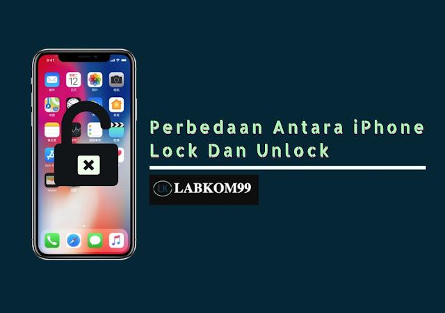 Perbedaan Antara iPhone Lock Dan Unlock