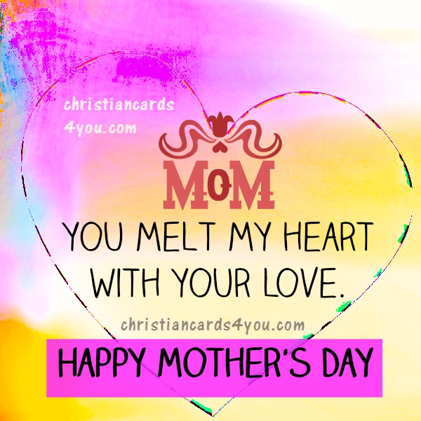 Christian happy mothers day cards for my mom, free image with short quotes for mommy, may 2016,  special day by Mery Bracho.