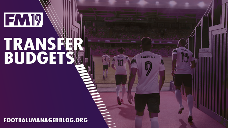 FM19 Transfer Budgets - Football Manager 2019 Biggest Transfer Budgets
