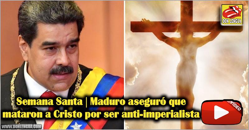 Semana Santa | Maduro aseguró que mataron a Cristo por ser anti-imperialista