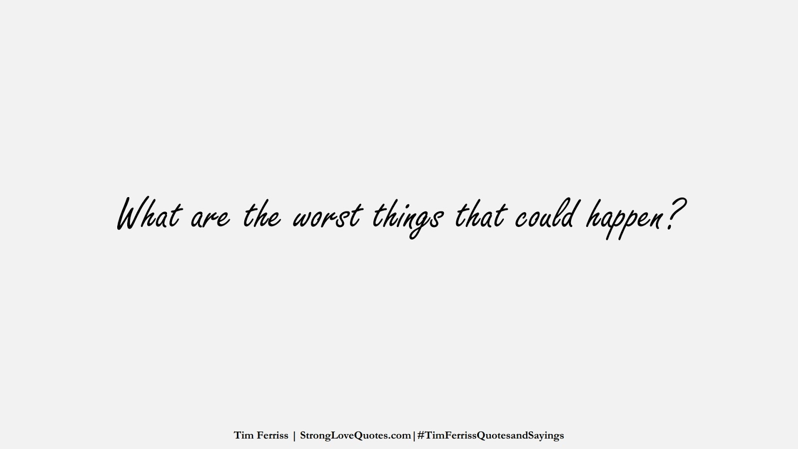 What are the worst things that could happen? (Tim Ferriss);  #TimFerrissQuotesandSayings