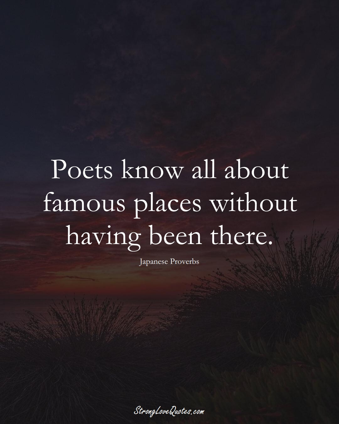 Poets know all about famous places without having been there. (Japanese Sayings);  #AsianSayings