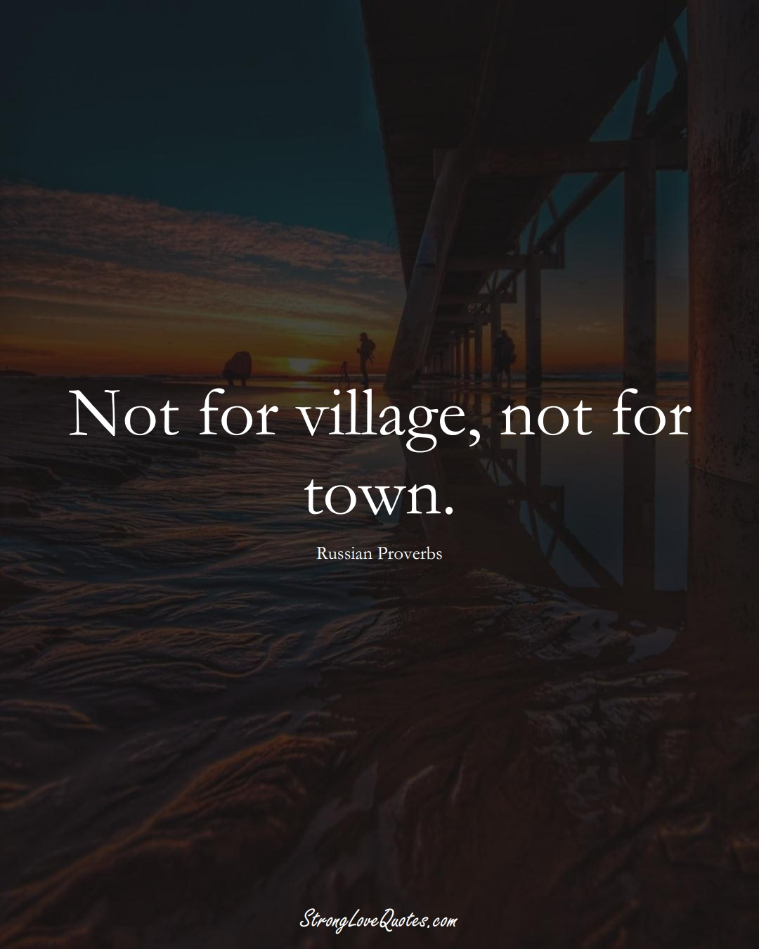 Not for village, not for town. (Russian Sayings);  #AsianSayings