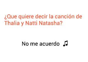 Significado de la canción No Me Acuerdo Thalía Natti Natasha.