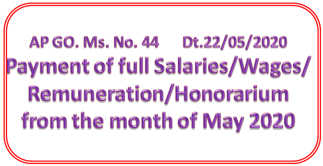 AP GO. Ms. No. 44, Dt.22/05/2020Payment of full Salaries/Wages/Remuneration/Honorarium from the month of May 2020