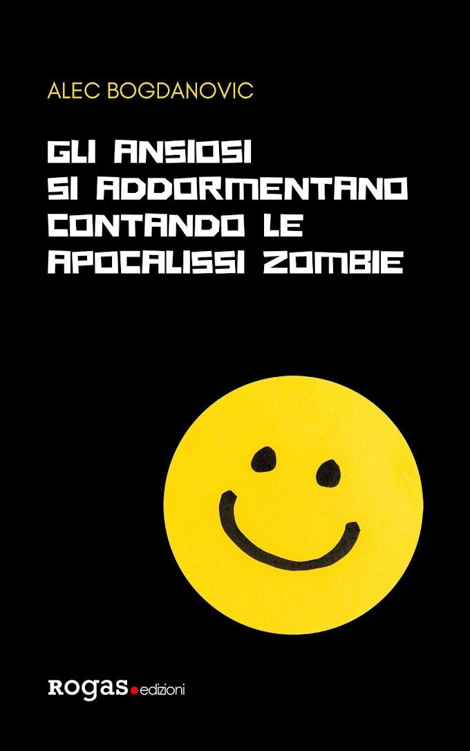 Gli ansiosi si addormentano contando le apocalissi zombie | Recensione del romanzo di Alec Bogdanovic