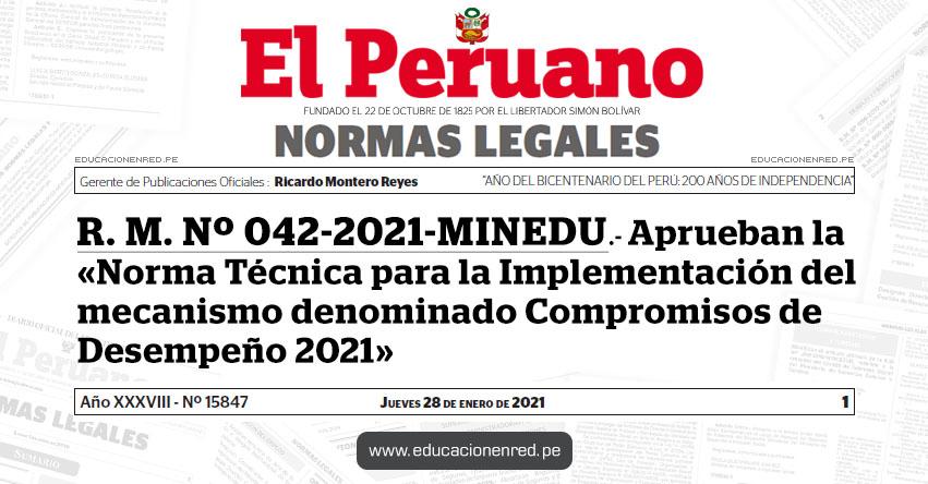 R. M. Nº 042-2021-MINEDU.- Aprueban la «Norma Técnica para la Implementación del mecanismo denominado Compromisos de Desempeño 2021»