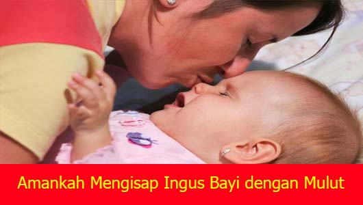 Amankah Mengisap Ingus Bayi dengan Mulut