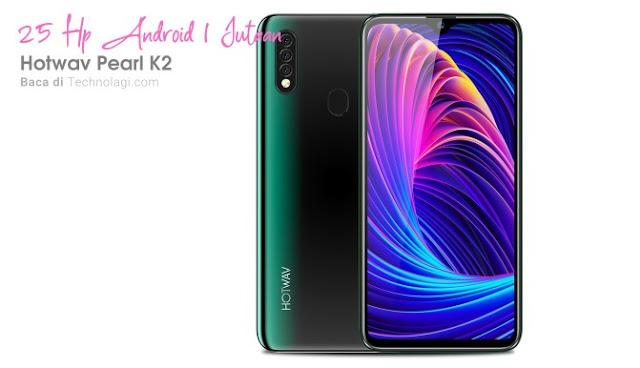 Hp Android 1 jutaan terbaru Hotwav Pearl K2