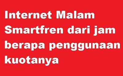 Paket internet Malam Smartfren berlaku dari jam berapa sampai jam berapa Internet Malam Smartfren dari jam berapa penggunaan kuotanya
