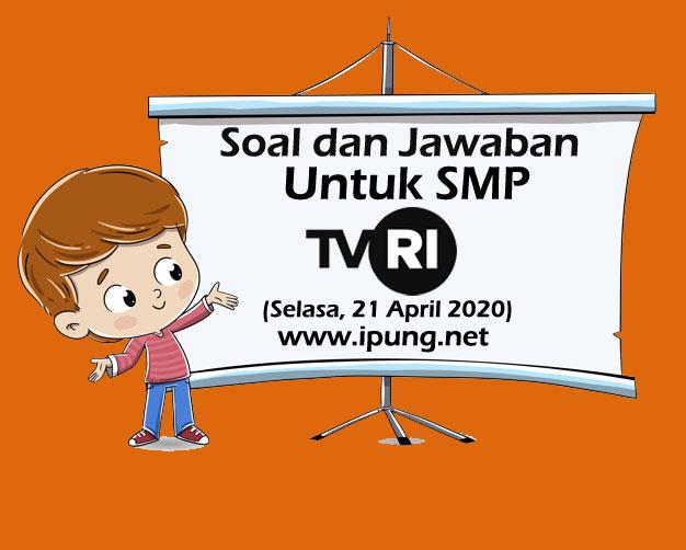 Soal dan Kunci Jawaban Pembelajaran TVRI untuk SMP (Selasa, 21 April 2020)