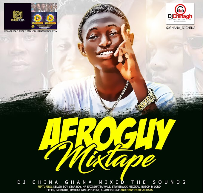 DJ China ghana - AfroGuy mixtape (Mixed the sounds)