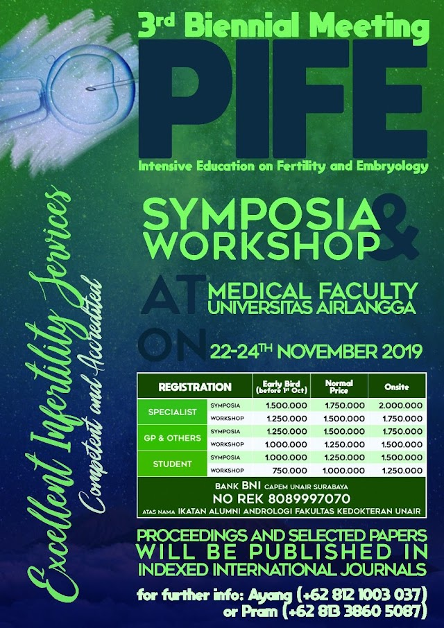 "*Intensive Education on Fertility and Embryology 2019 (PIFE 2019)*  The 3rd Biennial Meeting  Theme ""Excellent Infertility Services; Competent and Accredited""    Symposia and Workshop;  on *November 22-24th 2019*  at Aula Kampus FK Unair, Surabaya, East Java - Indonesia"