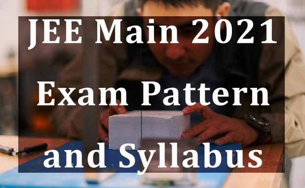 JEE Main 2021 Exam Pattern and Syllabus