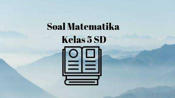 Contoh Soal Matematika Kelas 5 SD