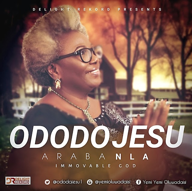 New Music: Ododo Jesu | Araba Nla (Immovable God)