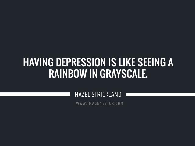 Depression quotes Having depression is like seeing a rainbow in grayscale.
