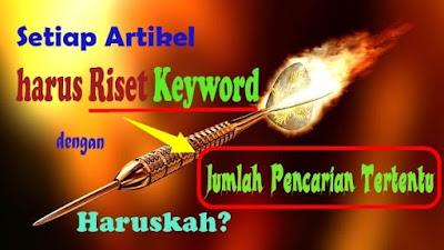 Setiap Artikel harus Riset Keyword dengan Jumlah Pencarian Tertentu | Haruskah?