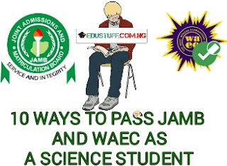 10 WAYS TO PASS JAMB WAEC and NECO AS A SCIENCE STUDENT