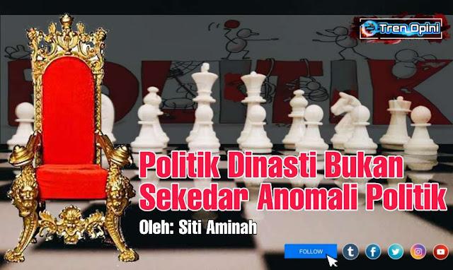 Politik Dinasti Bukan Sekedar Anomali Politik