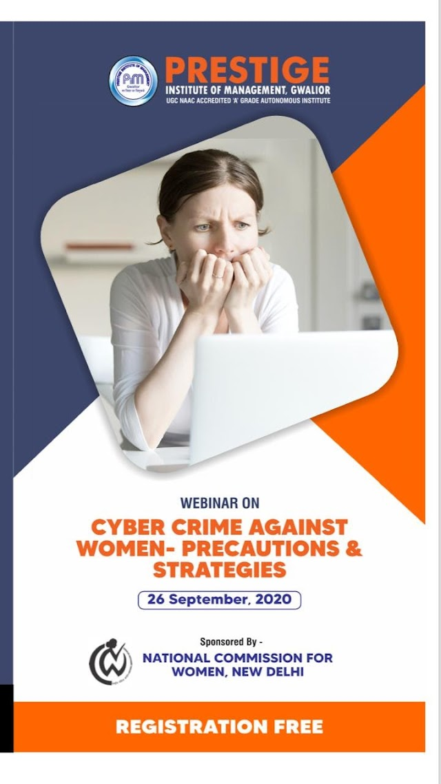 [Online] Webinar on Cyber Crime Against Women: Precautions & Strategies by Prestige Institute of Management, Gwalior & Sponsored by National Commission for Women, New Delhi [Register Soon]