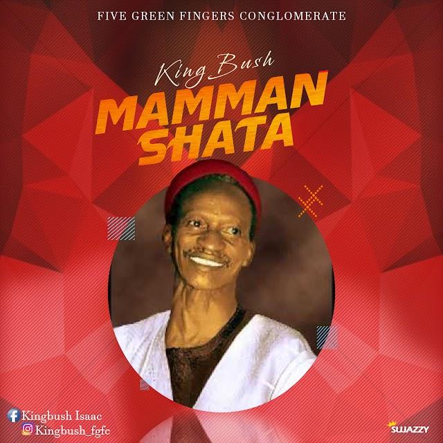 #MUSIC: MAMMAN SHATA- KING BUSH