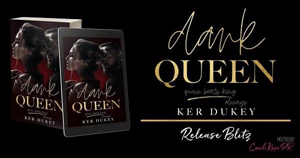 Dark Queen. Queen beats King, always. Ker Dukey. Release Blitz hosted by Candi Kane PR.