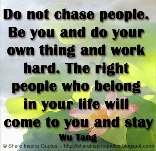 Do Not Chase People Be You And Do Your Own Thing And Work Hard The