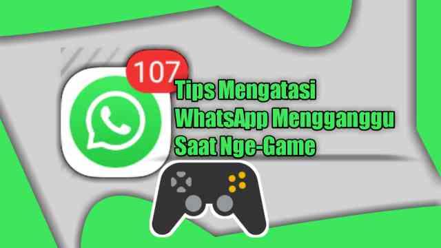 Cara Menonaktifkan WhatsApp Saat Bermain Game, Blokir Notifikasinya dengan Cara ini